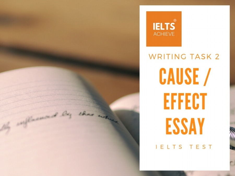 How to write an IELTS task 2 cause and effect essay