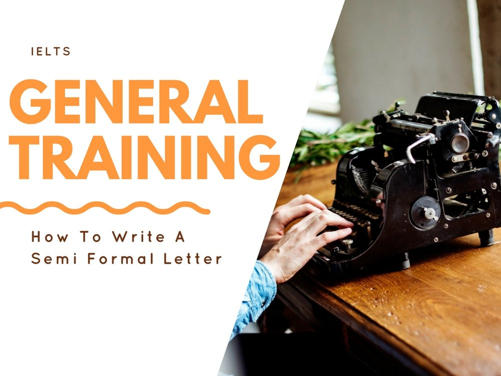 IELTS General Training how to write a semi-formal letter