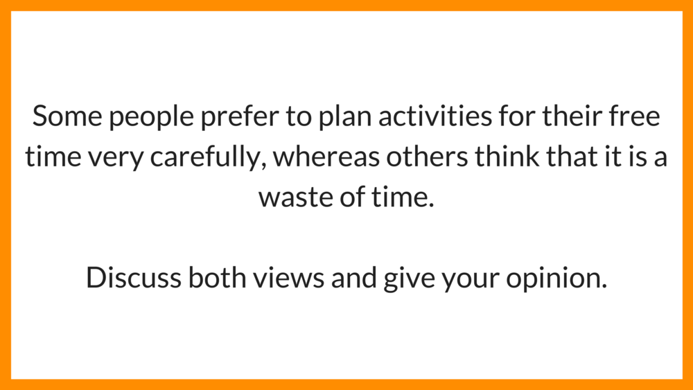 IELTS writing test 2: Some people prefer to plan activities for their free time very carefully. whereas others think that it is a waste of time.  Discuss both views and give your opinion.