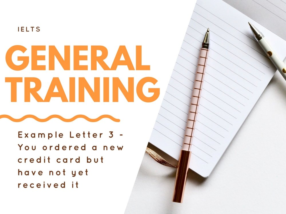 General Training Writing Task 1 Letter Example 3 - You ordered a new credit card but have not yet received it